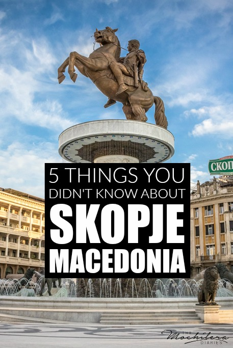 5 things you probably didn't know about Skopje, the fascinating capital city of Macedonia
